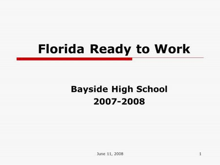 June 11, 20081 Florida Ready to Work Bayside High School 2007-2008.