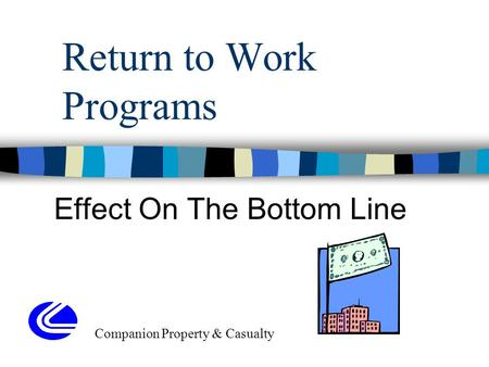 Return to Work Programs Effect On The Bottom Line Companion Property & Casualty.