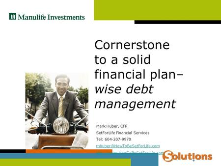 Mark Huber, CFP SetForLife Financial Services Tel: 604-207-9970  Cornerstone to a solid financial.