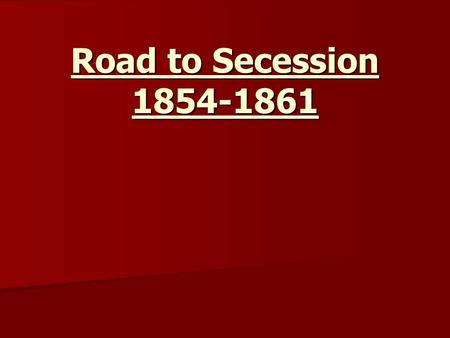Road to Secession 1854-1861. Standards and Essential Question SSUSH 8 The student will explain the relationship between growing north-south divisions.