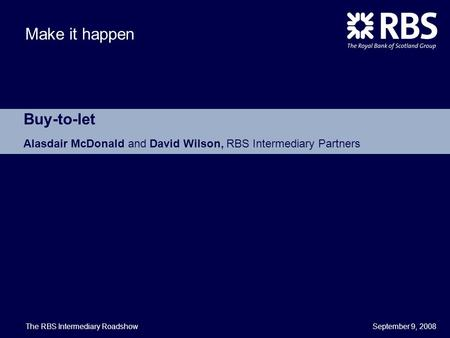 Buy-to-let Alasdair McDonald and David Wilson, RBS Intermediary Partners The RBS Intermediary Roadshow.