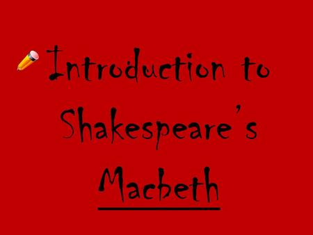 Introduction to Shakespeares Macbeth. Born April 23 rd, 1564 Started out performing with The Lord Chamberlains Men Gave him a chance to write a play.