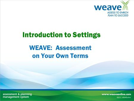 Introduction to Settings WEAVE: Assessment on Your Own Terms.