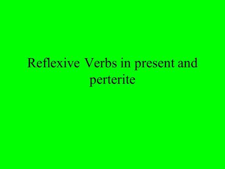 Reflexive Verbs in present and perterite. Reflexive Verbs Some verbs in spanish have se attached to the end of the infinitive. The se is a reflexive pronoun(pronombre.
