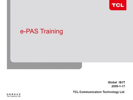 Global IS/IT 2009-1-17 TCL Communication Technology Ltd. e-PAS Training.