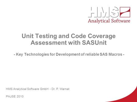 PhUSE 2010 Unit Testing and Code Coverage Assessment with SASUnit - Key Technologies for Development of reliable SAS Macros - HMS Analytical Software.