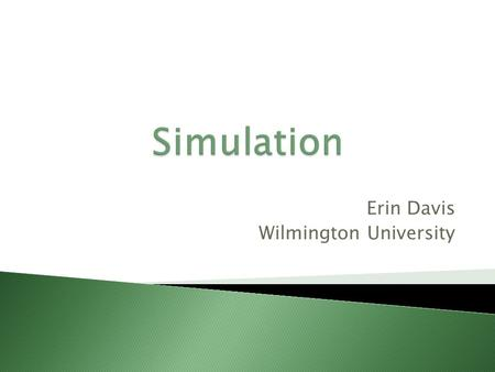 Erin Davis Wilmington University. Definition: A technique used to artificially replicate specific components of reality to achieve a desired goal. (Dunn,