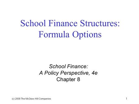 (c) 2008 The McGraw Hill Companies 1 School Finance Structures: Formula Options School Finance: A Policy Perspective, 4e Chapter 8.