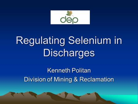 Regulating Selenium in Discharges Kenneth Politan Division of Mining & Reclamation.