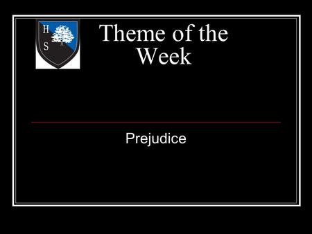 Theme of the Week Prejudice. Word of the Day Freedom Racism isnt born, its taught Wednesday.