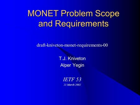 MONET Problem Scope and Requirements draft-kniveton-monet-requirements-00 T.J. Kniveton Alper Yegin IETF 53 21 March 2002.
