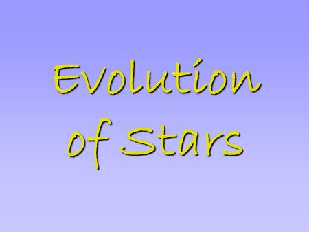 Evolution of Stars.