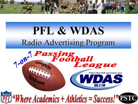 PFL & WDAS Radio Advertising Program. Radio Advertisement Program P.F.L. Description R.A.P. Description Online Streaming Info. Streaming Benefits Traffic/Web.