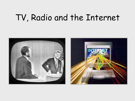 TV, Radio and the Internet. TV and Radio The broadcasting media must, by law, avoid bias of any sort and give everyone a fair hearing. Organisations and.