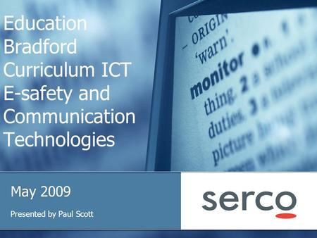 Education Bradford Curriculum ICT E-safety and Communication Technologies May 2009 Presented by Paul Scott.