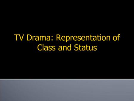 TV Drama: Representation of Class and Status. What does this clip tell us about class and status ? Trinity