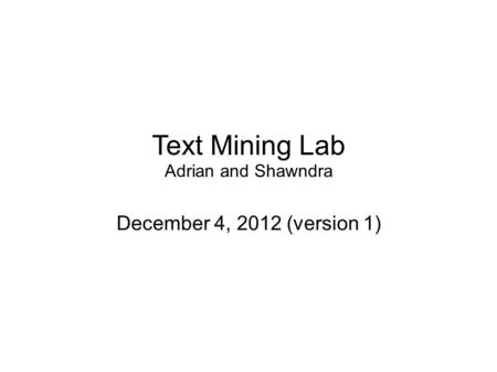 Text Mining Lab Adrian and Shawndra December 4, 2012 (version 1)