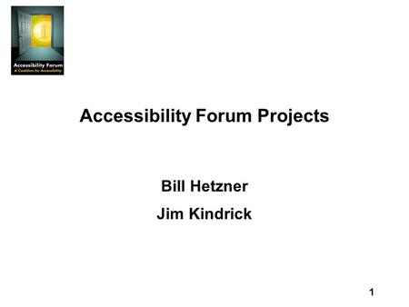 1 Accessibility Forum Projects Bill Hetzner Jim Kindrick.