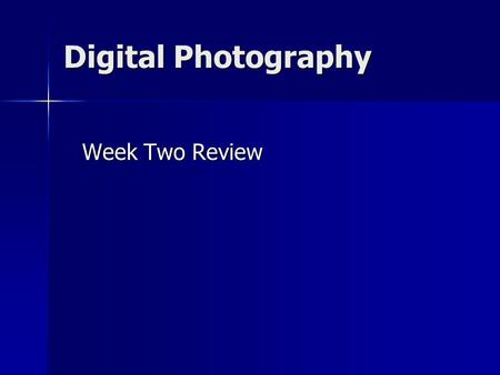 Digital Photography Week Two Review Week Two Review.