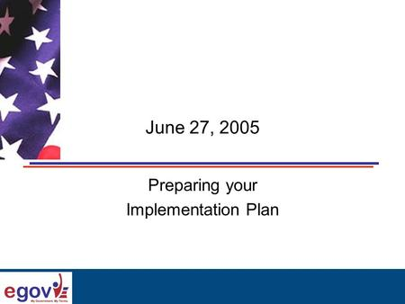June 27, 2005 Preparing your Implementation Plan.