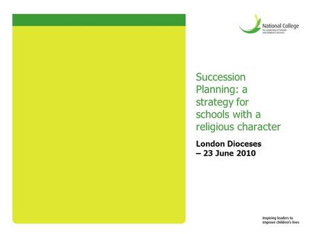 Succession Planning: a strategy for schools with a religious character London Dioceses – 23 June 2010.
