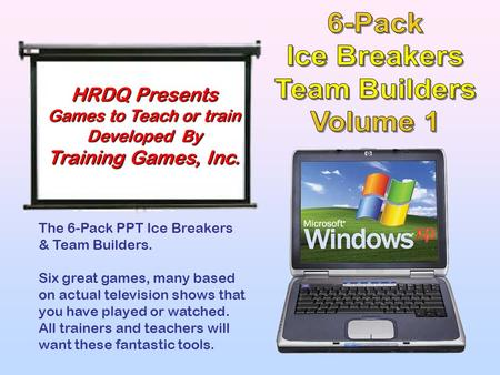 The 6-Pack PPT Ice Breakers & Team Builders. Six great games, many based on actual television shows that you have played or watched. All trainers and.