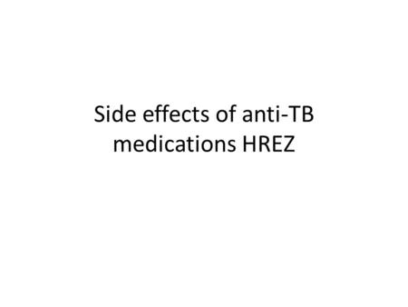 Side effects of anti-TB medications HREZ