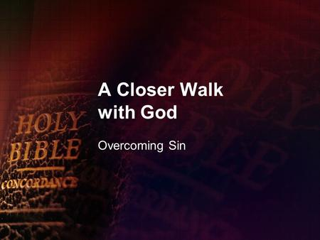 A Closer Walk with God Overcoming Sin. How Sin Develops The first stage is temptation. James 1:14 – But every man is tempted, when he is drawn away of.