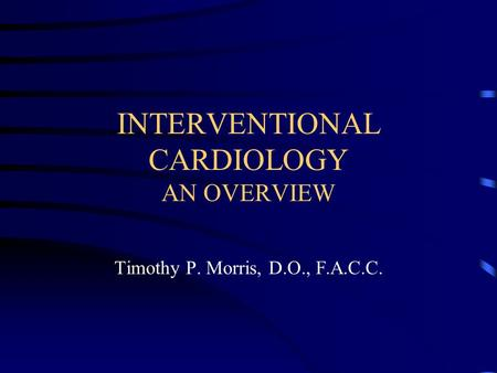 INTERVENTIONAL CARDIOLOGY AN OVERVIEW
