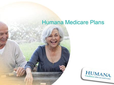 Humana Medicare Plans Agents: these are potential remarks. This is NOT a script that must be read. However, required statements are noted for your benefit.
