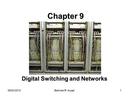 09/04/2013Bahman R. Alyaei1 Chapter 9 Digital Switching and Networks.