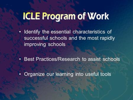Identify the essential characteristics of successful schools and the most rapidly improving schools Best Practices/Research to assist schools Organize.