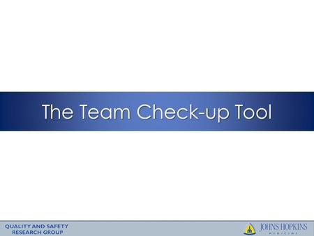 The Team Check-up Tool. Slide 2 Learning Objectives To understand the tool we use to: – Describe the anticipated activities of your ICU quality improvement.