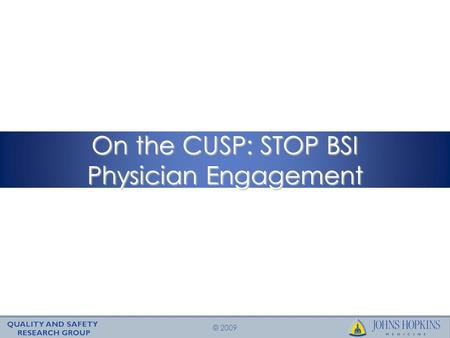 © 2009 On the CUSP: STOP BSI Physician Engagement.