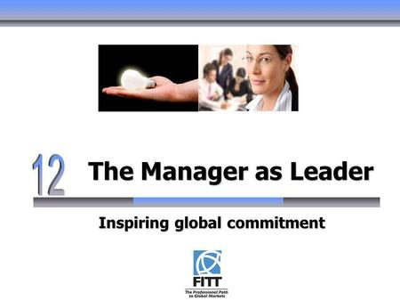 The Manager as Leader Inspiring global commitment.