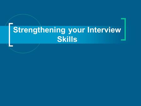 Strengthening your Interview Skills. Congratulations! You got the interview! Three key steps: Pre-Interview Research Matchmaking First Impressions Pre-Interview.