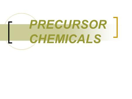 PRECURSOR CHEMICALS.