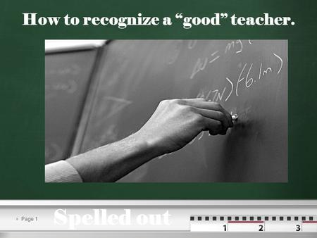 Page 1 How to recognize a good teacher. Spelled out.