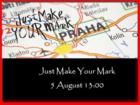 Just Make Your Mark 5 August 13:00. Today will: 1.Explore ways to make a difference 2.Discover your personal way to change the world 3.Commit to Act!,