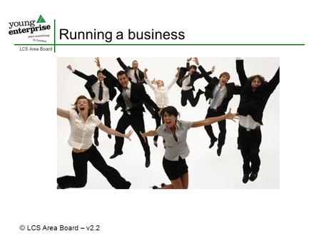 LCS Area Board Running a business © LCS Area Board – v2.2.