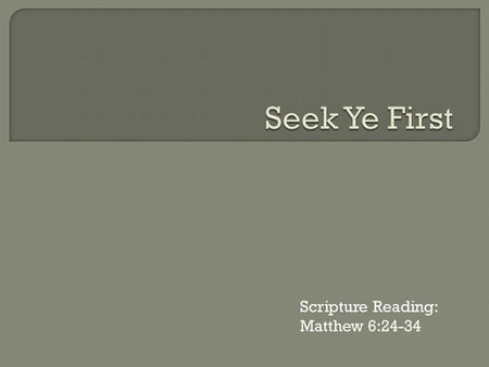 Scripture Reading: Matthew 6:24-34
