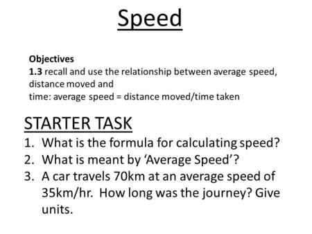 Speed STARTER TASK What is the formula for calculating speed?