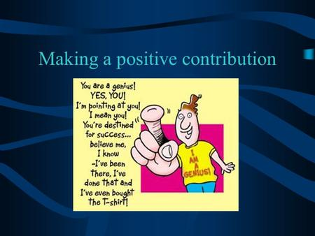 Making a positive contribution. What does making a positive contribution mean? As a group discuss the words: