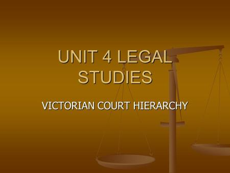 UNIT 4 LEGAL STUDIES VICTORIAN COURT HIERARCHY. MAGISTRATES COURT - regulated by the Magistrates Court Act 1989 (Vic) & run by a Magistrate. - regulated.