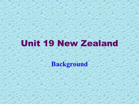 Unit 19 New Zealand Background. COUNTRY STATISTICS Area: 103,500 sq.miles (268,000 sq.km) Population: 3,575,000 Currency: 1 NZ dollar = 100 cents Exchange.