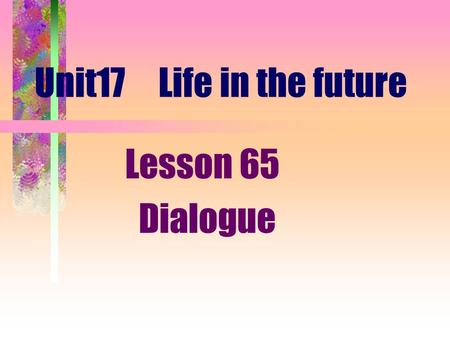 Unit17 Life in the future Lesson 65 Dialogue.