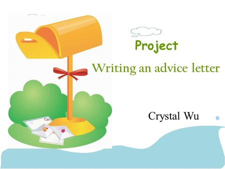 Project Writing an advice letter Crystal Wu. Music 22 school rules By Shui Mu Nian Hua Growing up can be difficult.