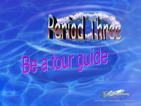 Period Three Be a tour guide.