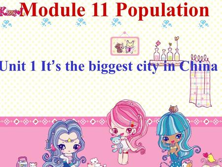 Module 11 Population Unit 1 It s the biggest city in China.