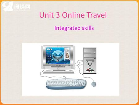 Unit 3 Online Travel Integrated skills. a) What do you often do when youre free at home? b) How often do you do that ? c) Do you know what I like best.